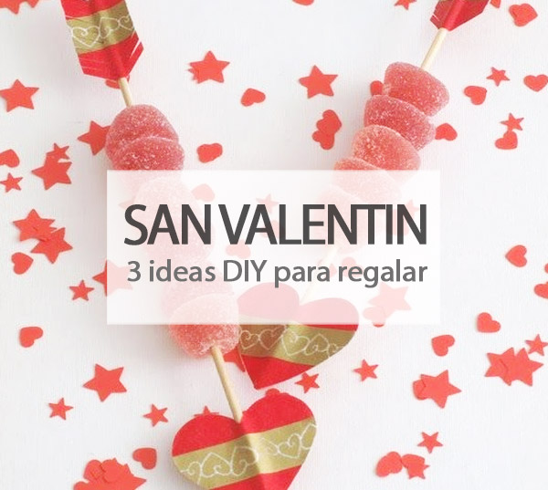 3 Ideas DIY para regalar en San Valentín